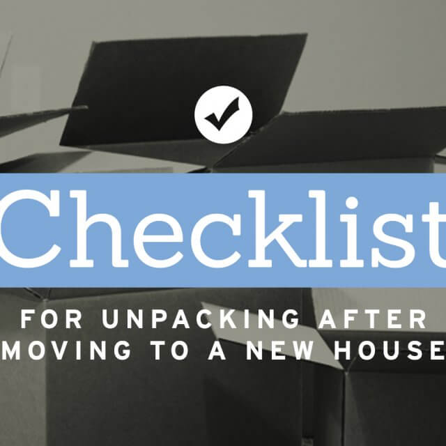 Checklist For Unpacking After Moving To A New House Cheap Movers